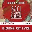 Baci scagliati altrove Performance by Sandro Veronesi Narrated by Vincenzo Cerami, Chiara Valerio, Filippo Bologna