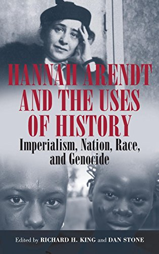 Hannah Arendt and the Uses of History: Imperialism, Nation, Race, and Genocide