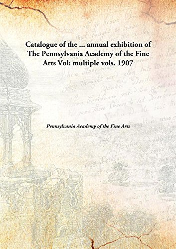 Download Catalogue of the ... annual exhibition of The Pennsylvania Academy of the Fine Arts ebook