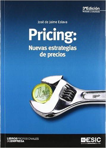 Pricing: Nuevas estrategias de precios: José De Jaime Eslava ...