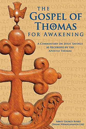 Book: The Gospel of Thomas for Awakening - A Commentary on Jesus' Sayings as Recorded by the Apostle Thomas by Abbot George Burke