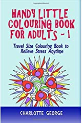 Handy Little Colouring Book For Adults: Travel Size Colouring Book to Relieve Stress Anytime (Travel Colouring Book Series) Paperback