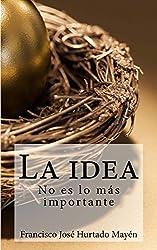 La idea no es lo mas importante (Spanish Edition)