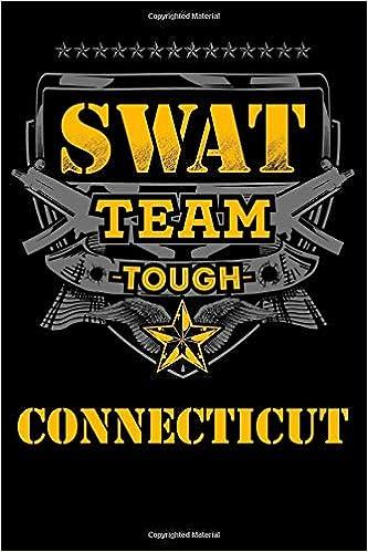 Connecticut SWAT Team Tough Law Enforcement Journal: State