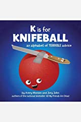 K is for Knifeball: An Alphabet of Terrible Advice Hardcover