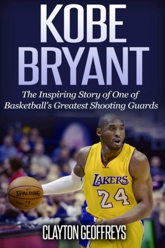 Kobe Bryant  The Inspiring Story Of One Of Basketballs Greatest Shooting Guards