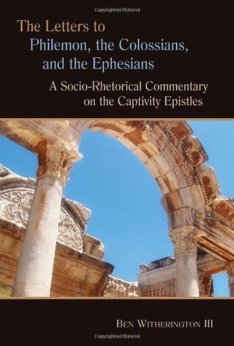 The Letters to Philemon, the Colossians, and the Ephesians: A Socio-Rhetorical Commentary on the Captivity Epistles (Eer