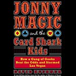 Jonny Magic and the Card Shark Kids: How a Gang of Geeks Beat the Odds and Stormed Las Vegas | David Kushner