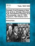 Guaranty Trust Company of New York, et Al vs. Chicago, Milwaukee and St. Paul Railway Company, et Al - Receivership - July 31, 1925-August 27, 1925 Volu, Anonymous, 1275093566