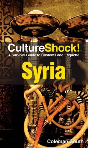 Culture Shock! Syria: A Survival Guide to Customs and Etiquette (Culture Shock! Guides)