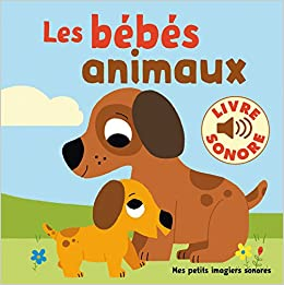 Mes Petits Imagiers Sonores Les Bebes Animaux 6 Images A