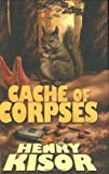 Front cover for the book Cache of Corpses by Henry Kisor