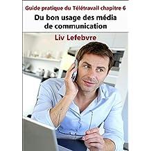 Du bon usage des média de communication: Guide pratique du Télétravail chapitre 6 (French Edition)