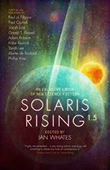 Solaris Rising 1.5: An Exclusive ebook of New Science Fiction by [Whates, Ian, Roberts, Adam, Cornell, Paul, de Bodard, Aliette, Lotz, Sarah, Lee, Tanith]