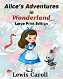 img - for Alice s Adventure In Wonderland - Large Print Edition: Original edition - Illustrated in large print book / textbook / text book