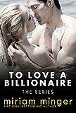 To Love a Billionaire: The Series (Steamy Billionaire Romance)