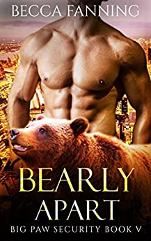 Bearly Apart (BBW Shifter Security Romance) (Big Paw Security Book 5) by [Fanning, Becca]