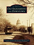 Old Sacramento and Downtown by Sacramento Archives and Museum Collection Center front cover