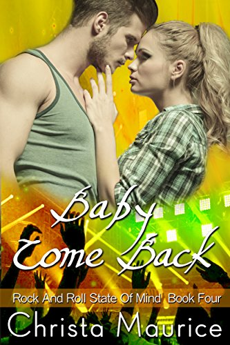 Baby Come Back (Rock And Roll State Of Mind Book 4) by [Maurice, Christa]