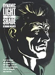 Dynamic Light and Shade: How to Render and Invent Light and Shade - The Key to Three-dimensional Form in Drawing and Painting (Practical Art Books) by Hogarth, Burne (1989) Paperback