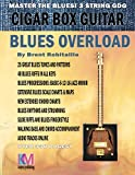 Cigar Box Guitar - Blues Overload: Complete Blues