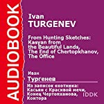 From Hunting Sketches: Kasyan from the Beautiful Lands, The End of Chertopkhanov, The Office [Russian Edition] | Ivan Turgenev