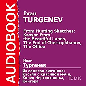 From Hunting Sketches: Kasyan from the Beautiful Lands, The End of Chertopkhanov, The Office [Russian Edition] Audiobook