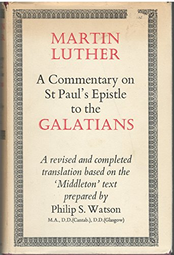(A Commentary on St. Paul's Epistle to the Galatians, Based on Lectures Delivered by Martin Luther at The University of Wittenberg in the Year 1531 and First Published in 1535)