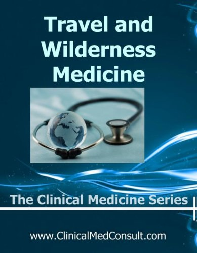 Travel Medicine and Wilderness Medicine - 2018 (The Clinical Medicine Series Book 21)