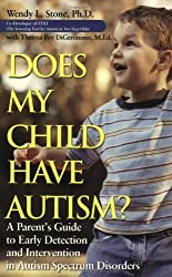 Does My Child Have Autism: A Parents Guide to Early Detection and Intervention in Autism Spectrum Disorders