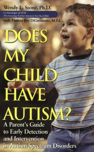Does My Child Have Autism?: A Parent?s Guide to Early Detection and Intervention in Autism Spectrum Disorders