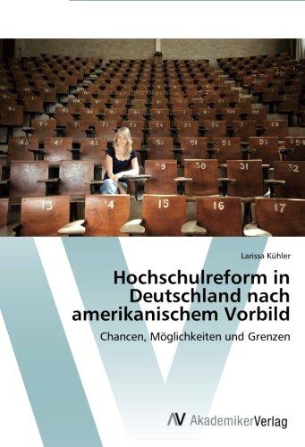 Read Online Hochschulreform in Deutschland nach amerikanischem Vorbild: Chancen, Möglichkeiten und Grenzen (German Edition) pdf epub