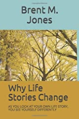 Why Life Stories Change: AS YOU LOOK AT YOUR OWN LIFE STORY, YOU SEE YOURSELF DIFFERENTLY Paperback