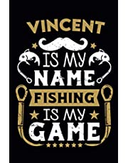 Vincent Is My Name Fishing Is My Game: Fishing Log Book For Adults and Kids   Personalized name   Journal to Record Fishing Trips  110 pages 6x9   ideal gift for Fishermans .