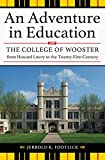 img - for An Adventure in Education: The College of Wooster from Howard Lowry to the Twenty-first Century by Jerrold K. Footlick (2015-04-03) book / textbook / text book