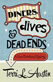 Diners, Dives & Dead Ends (A Rose Strickland Mystery Book 1) by [Austin, Terri L.]