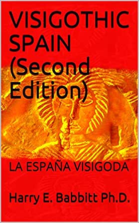VISIGOTHIC SPAIN (Second Edition): LA ESPAÑA VISIGODA (Spanish & Latin American Studies Book 4) (English Edition) eBook: Babbitt Ph.D., Harry E., Ríos, Luis, Frakes, Nancy, Taglione, Mario, Salas, Oswaldo: Amazon.es: Tienda Kindle