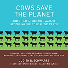 Cows Save the Planet: And Other Improbable Ways of Restoring Soil to Heal the Earth Audiobook by Judith D. Schwartz Narrated by Judith D. Schwartz