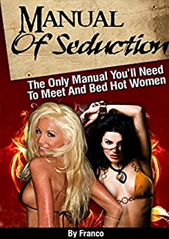 Manual of Seduction by Franco: How To Meet And Bed Hot Women by [Franco]