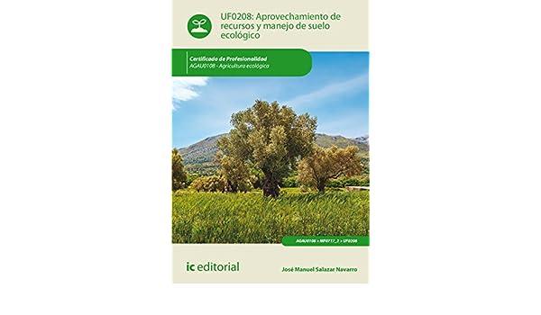 Amazon.com: Aprovechamiento de recursos y manejo de suelo ecológico. AGAU0108 (Spanish Edition) eBook: José Manuel Salazar Navarro: Kindle Store