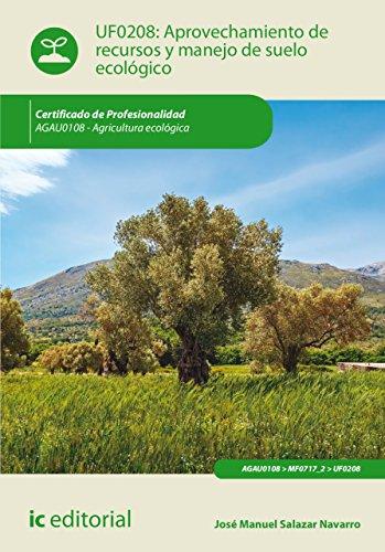 Aprovechamiento de recursos y manejo de suelo ecológico. AGAU0108 (Spanish Edition) by [