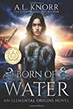 Born of Water: An Elemental Origins Novel (The Elemental Origins Series) (Volume 1)