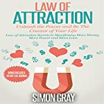 Law of Attraction: Unleash the Power and Be the Creator of Your Life | Simon Gray