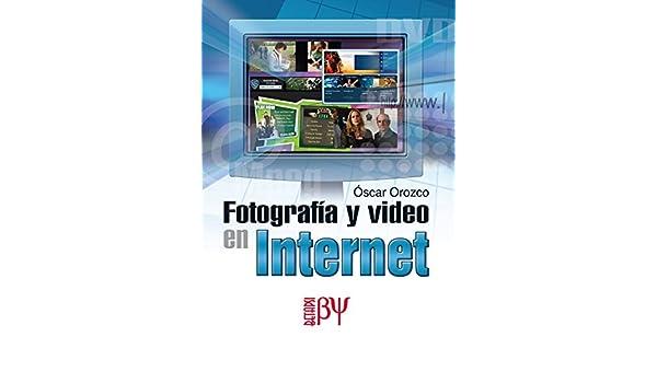 Fotografia y Video en Internet (Spanish Edition): Oscar OROZCO, Alfaomega Grupo Editor (MX), http://www.alfaomega.com.mx/af/images/libros/5125_1?1241796960: ...