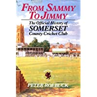 From Sammy to Jimmy: The Official History of Somerset County Cricket Club