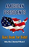 American Presidents Quiz Book for Kids (Who Am I Series? 1)