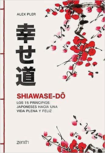 Shiawase-dô: Los 15 principios japoneses hacia una vida ...
