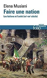 Faire une nation : les Italiens et l'unité (XIXe-XXIe siècle), Musiani, Elena