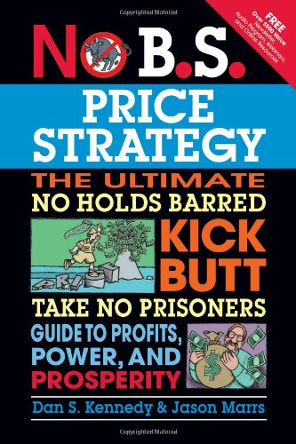 no-bs-price-strategy-the-ultimate-no-holds-barred-kick-butt-take-no-prisoner-guide-to-profits-power-