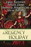 A Regency Holiday, Allison Lane and Lynn Kerstan, 1611940575